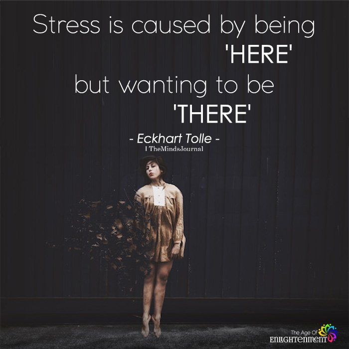 Stress Is Caused By Being 'HERE'