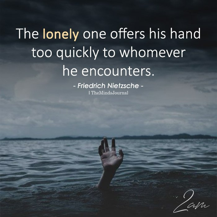 The Lonely One Offers His Hand Too Quickly