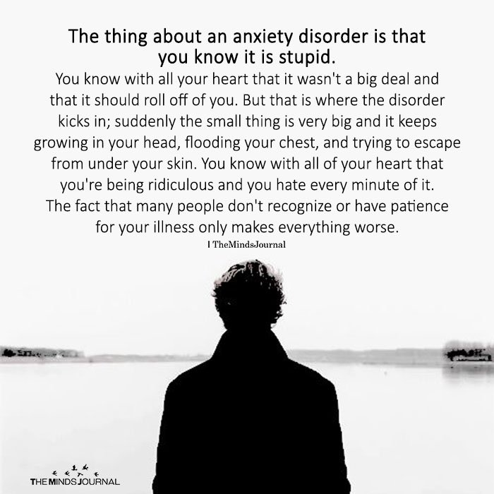 The Thing About An Anxiety Disorder Is That You Know It Is Stupid