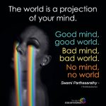 The World Is A Projection Of Your Mind