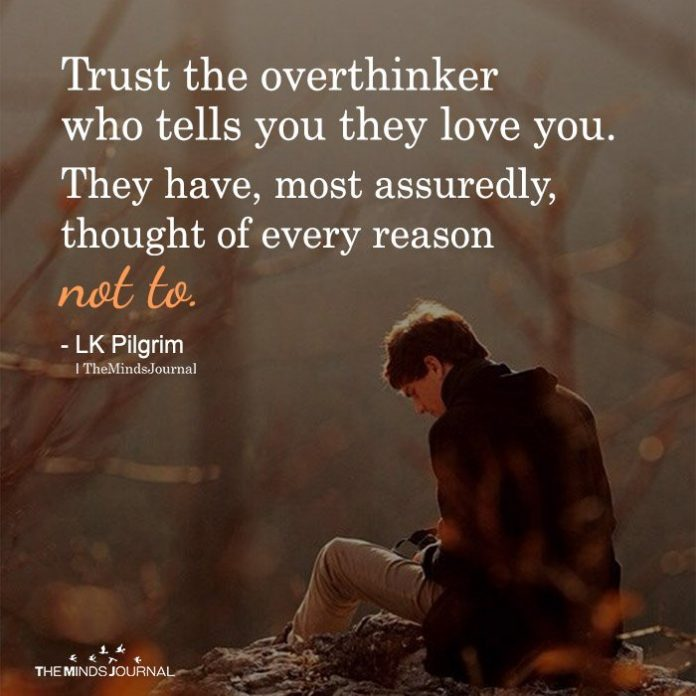 Trust the overthinker who tells you they love you