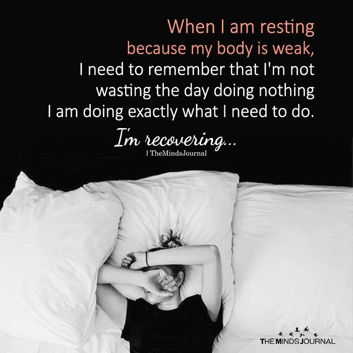 When I am resting because my body is weak
