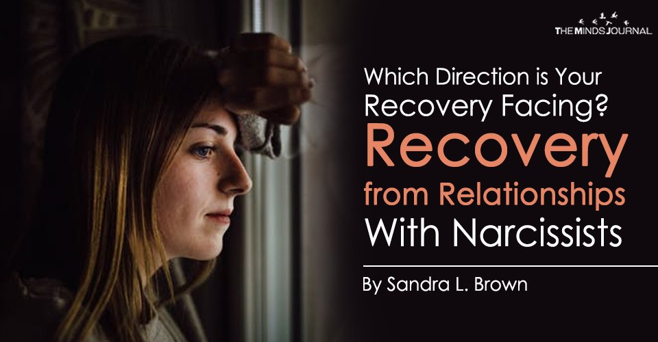 Which Direction is Your Recovery Facing? Recovery from Relationships With Narcissists, Anti-Socials and Psychopaths