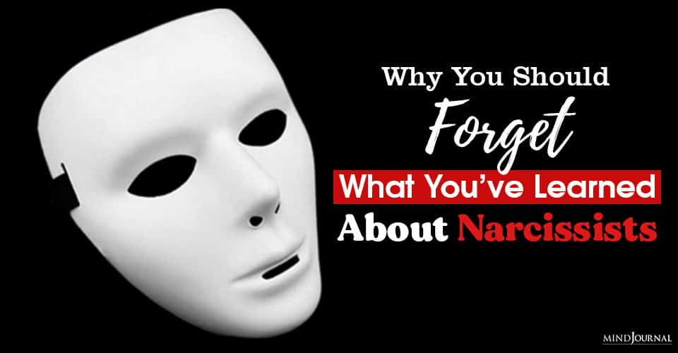 Why Should Forget What Have Learned About Narcissists