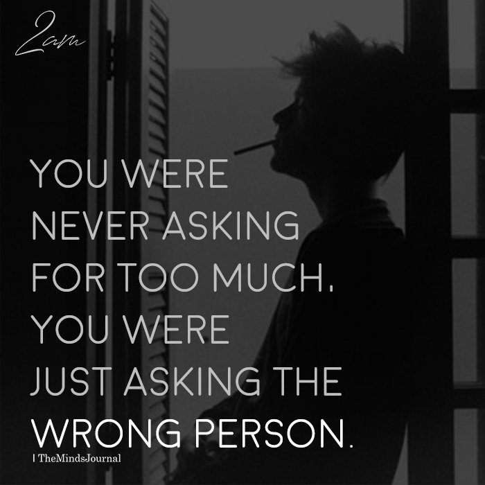 You Were Never Asking For Too Much
