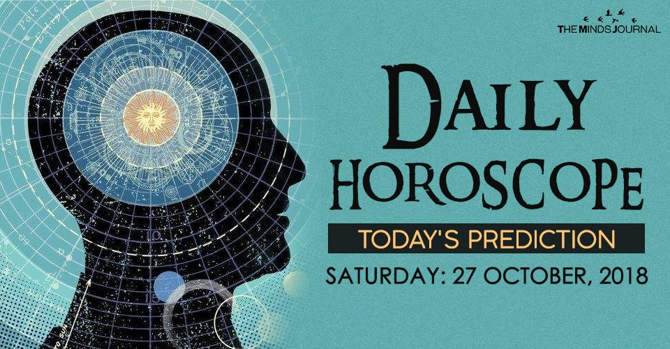 Your Daily Predictions for Saturday, October 27, 20182