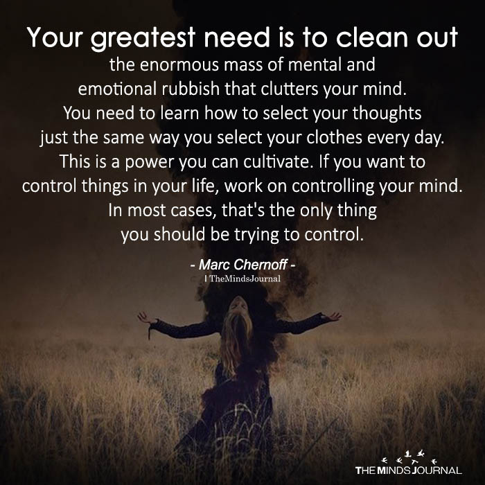 Your Greatest Need Is To Clean Out The Enormous Mass Of Mental And Emotional Rubbish