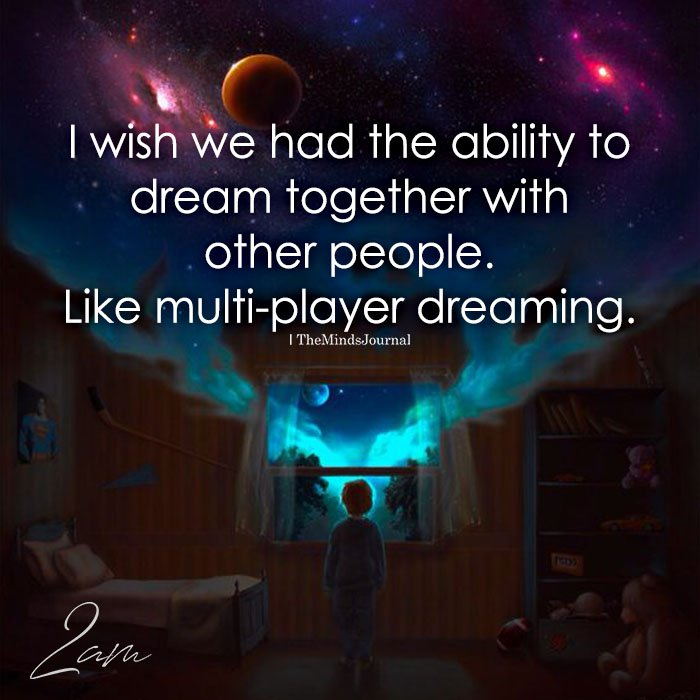 I Wish We Had The Ability To Dream Together