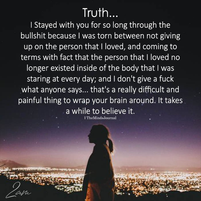 Truth... I Stayed With You For So Long Through The Bullshit