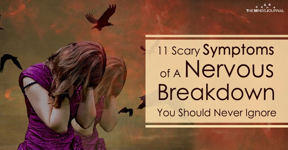 11 Scary Symptoms of A Nervous Breakdown You Should Never Ignore
