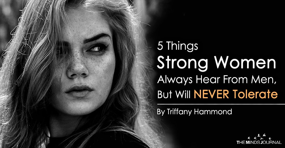 5 Things Strong Women Always Hear From Men, But Will NEVER Tolerate