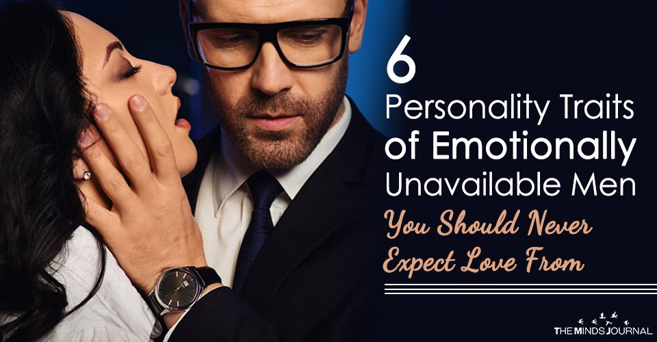 6 Dominant Personality Traits of Emotionally Unavailable Men You Should NEVER Expect Love From