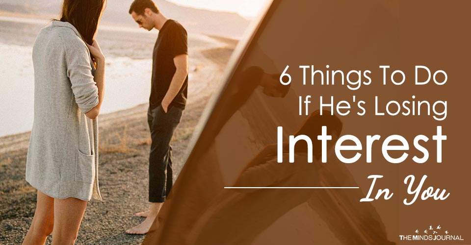 6 Things To Do If He's Losing Interest In You
