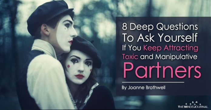 8 Deep Questions To Ask Yourself If You Keep Attracting Toxic and Manipulative Partners