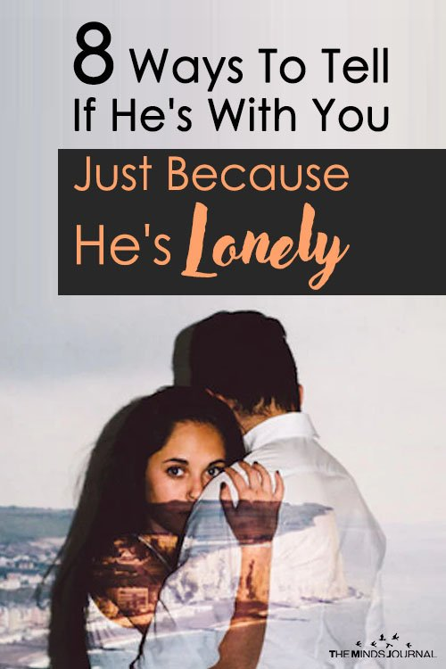 8 Ways To Tell If He's With You Just Because He's Lonely