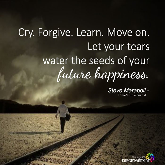 Cry. Forgive. Learn. Move on