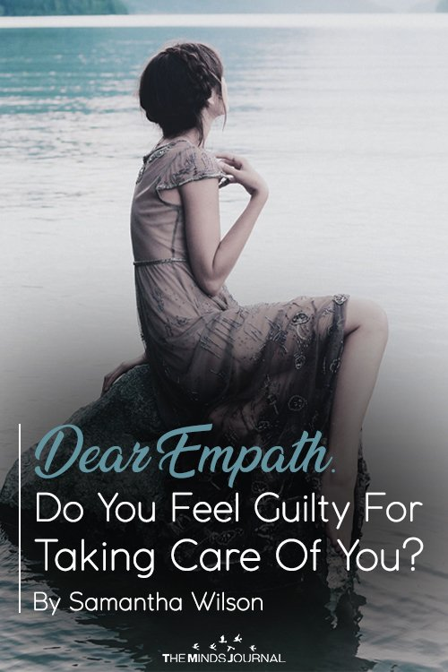 Dear Empath. Do Your Feel Guilty For Taking Care Of You