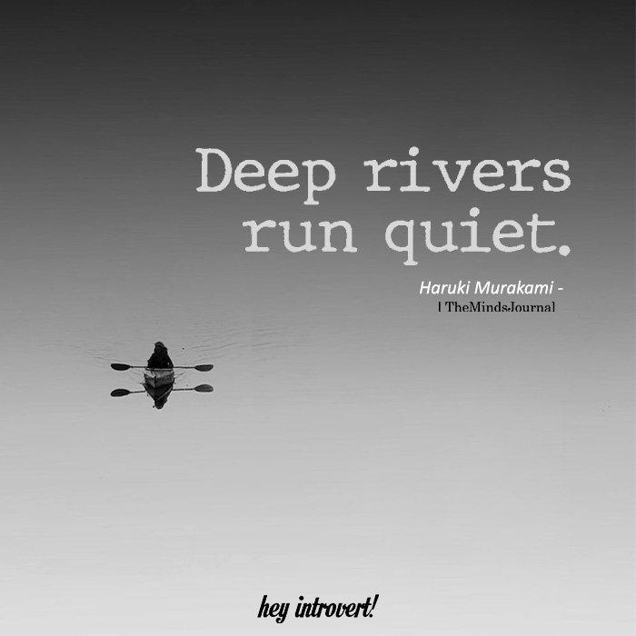 Deep rivers run quiet