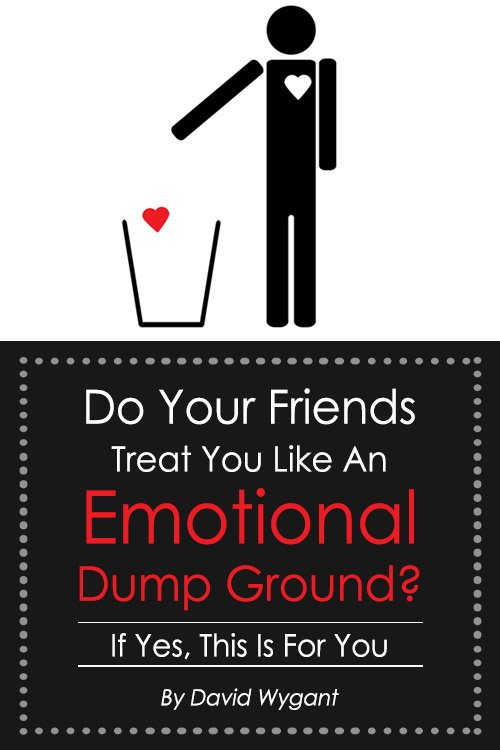Do Your Friends Treat You Like An Emotional Dump Ground If Yes, This Is For You
