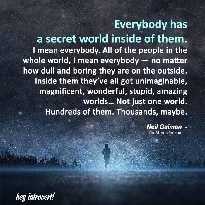 Everybody Has A Secret World Inside Of Them