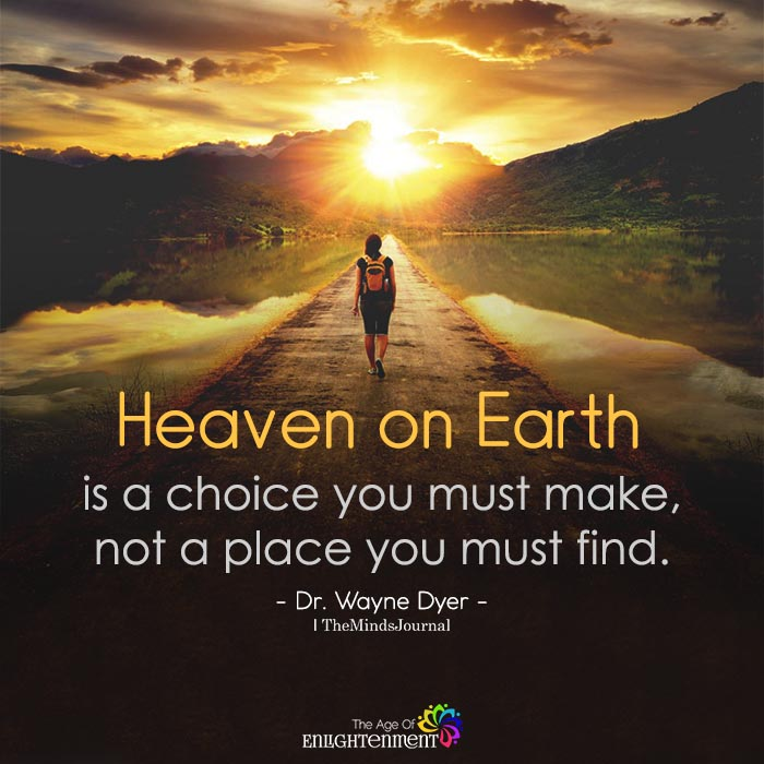 Heaven on Earth is a choice you must make