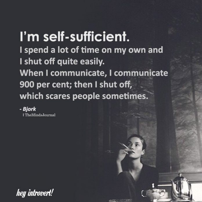 I'm self-sufficient. I spend a lot of time on my own