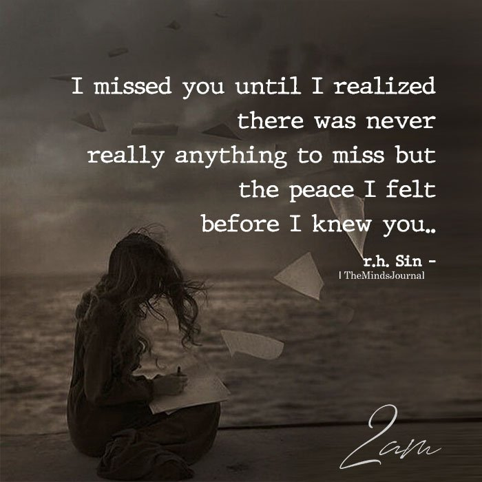 I missed you until I realized there was never really anything to miss
