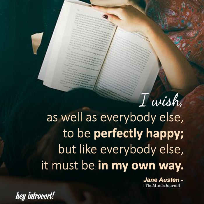 I Wish, As Well As Everybody Else, To Be Perfectly Happy
