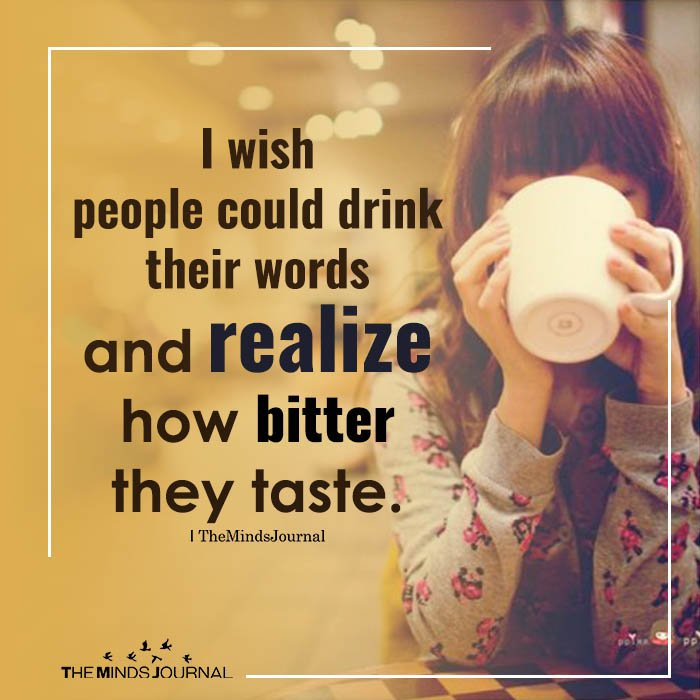I Wish People Could Drink Their Words
