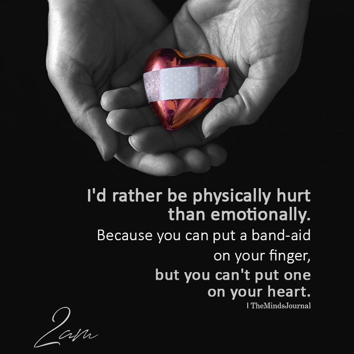I'd Rather Be Physically Hurt Than Emotionally