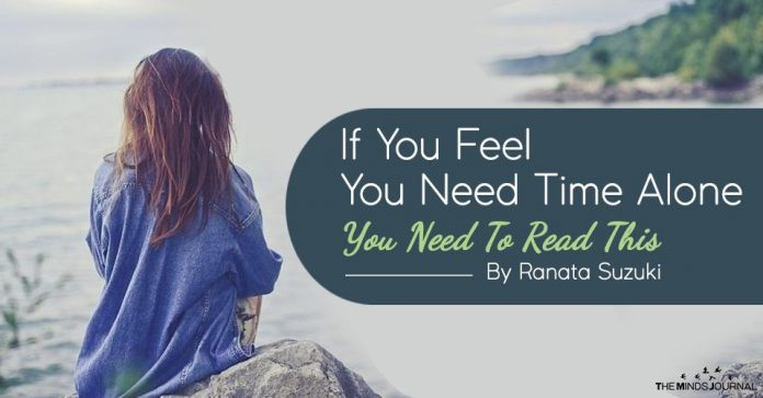 If You Need Feel You Need Time Alone - You Need To Read This