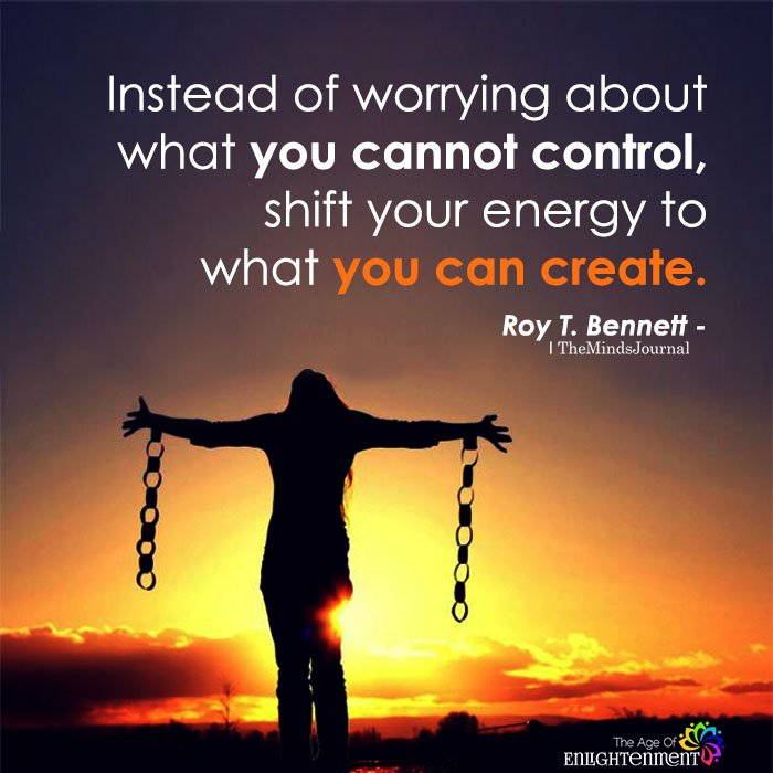 Instead Of Worrying About What You Cannot Control