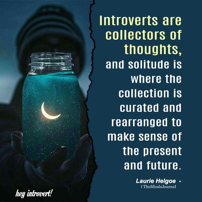 Introverts are collectors of thoughts