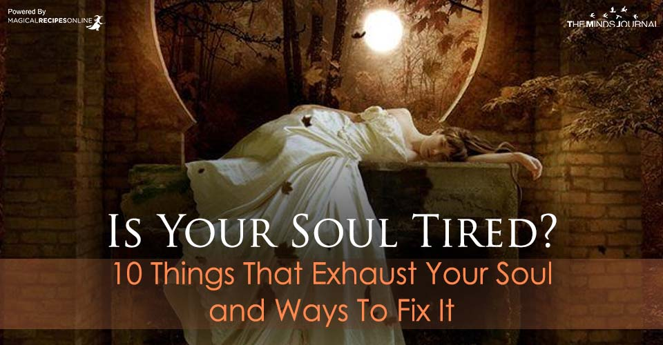 Is Your Soul Tired 10 Things That Exhaust Your Soul and Ways To Fix It
