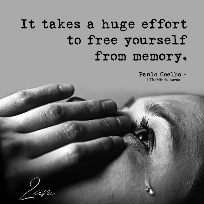 It Takes A Huge Effort To Free Yourself From Memory