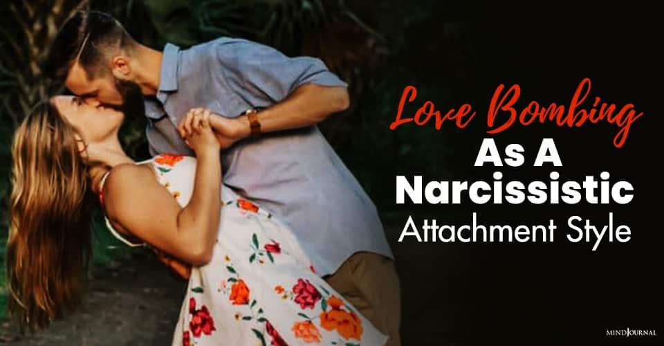 Love Bombing Narcissistic Attachment Style