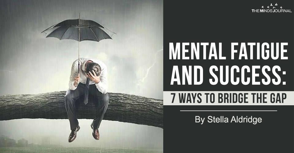 Mental Fatigue and Success: 7 Ways to Bridge the Gap