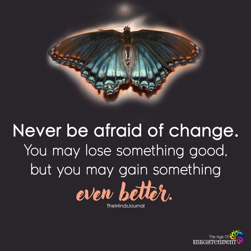Never Be Afraid Of Change