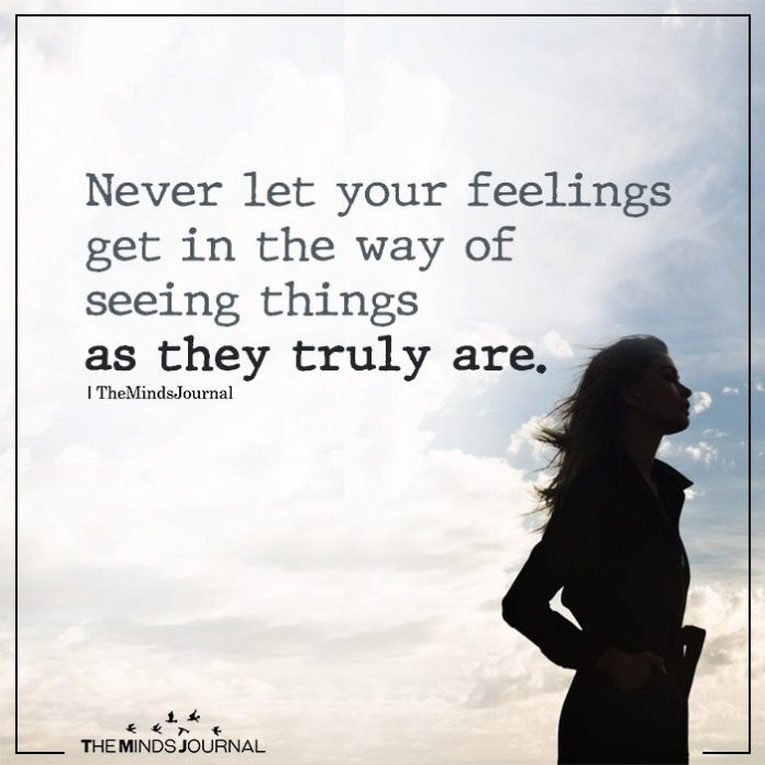 Never let your feelings get in the way