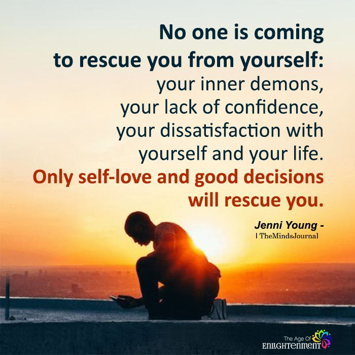 No one is coming to rescue you from yourself