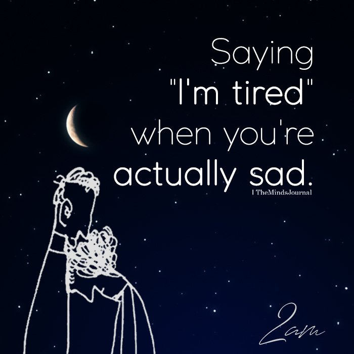 Saying I'm tired when you're actually sad