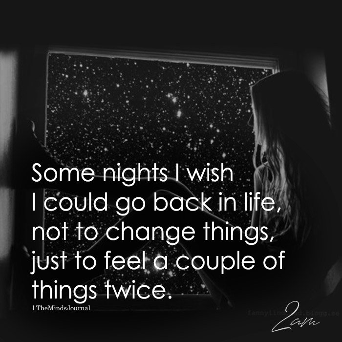 Some Nights I Wish I Could Go Back In Life