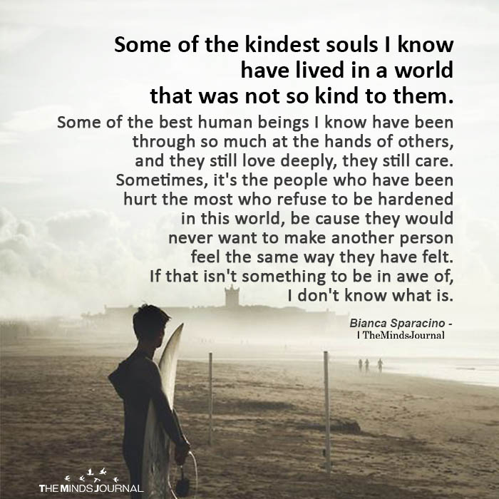 Some Of The Kindest Souls I Know Have Lived In A World That Was Not So Kind To Them