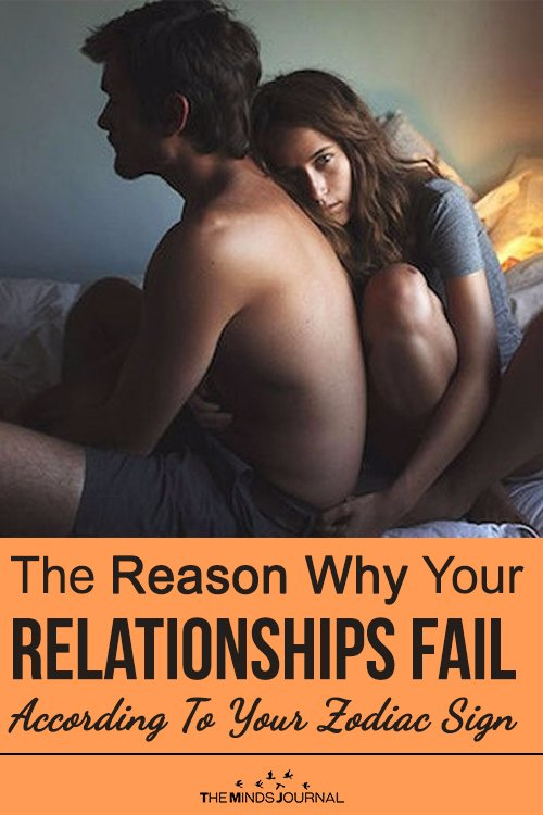 The Reason Why Your Relationships Fail According To Your Zodiac Sign