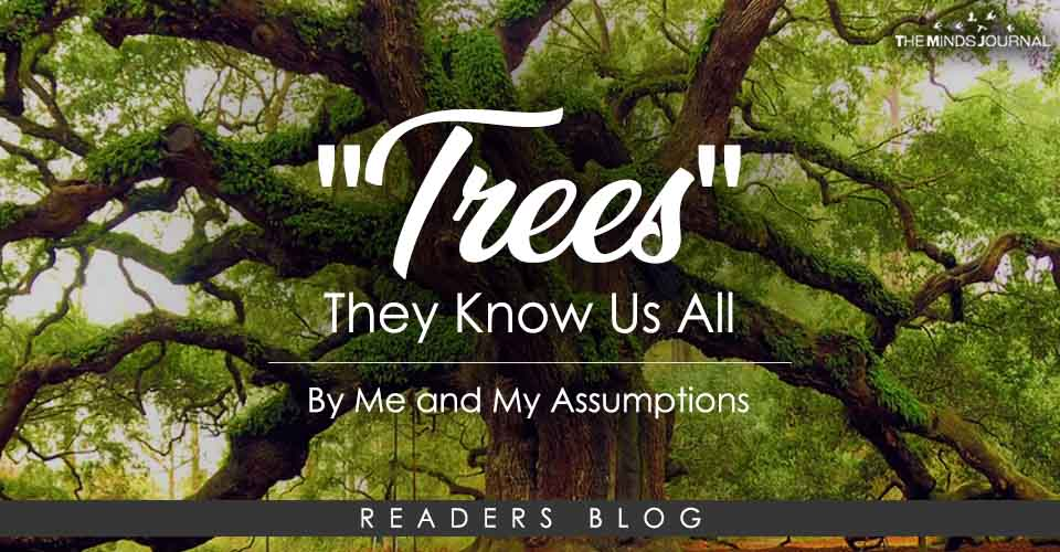 """""""Trees"""" They Know Us All"""