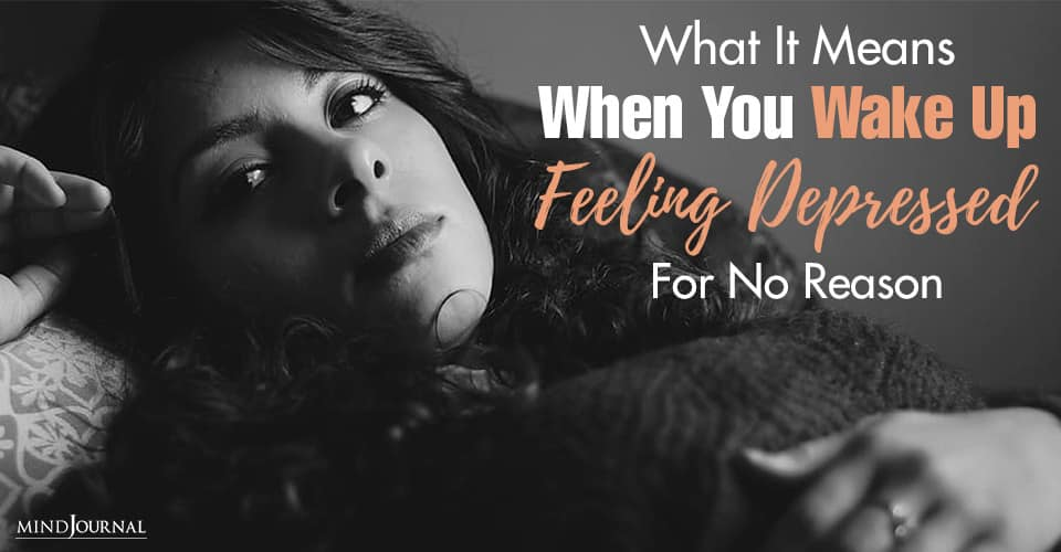 What Means When You Wake Feeling Depressed For No Reason
