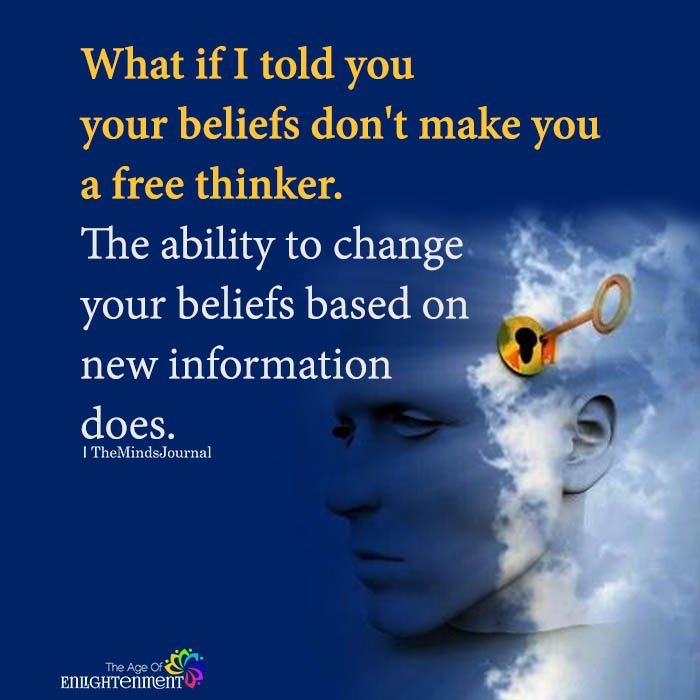 What If I Told You Your Beliefs Don't Make You A Free Thinker