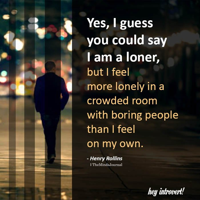 Yes, I Guess You Could Say I Am A Loner