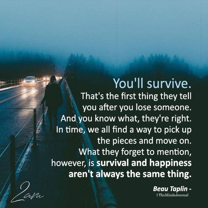 You'll Survive. That's The First Thing They Tell You After You Lose Someone