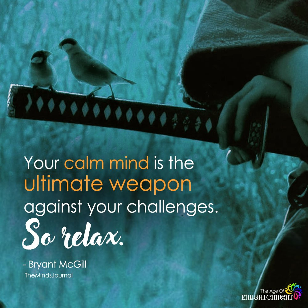 Your Calm Mind Is The Ultimate Weapon